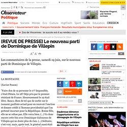 [REVUE DE PRESSE] Le nouveau parti de Dominique de Villepin - Po