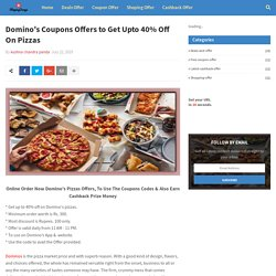 Domino's Coupons Offers to Get Upto 40% Off On Pizzas