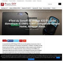 #Test du Sonoff RF Bridge 433 R2, pont domotique 433MHz + WiFi compatible Google Home, Amazon Alexa - Projets DIY - Domotique et objets connectés à faire soi-même