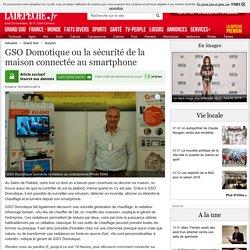 GSO Domotique ou la sécurité de la maison connectée au smartphone - 15/11/2015 - ladepeche.fr