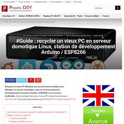 #Guide : recycler un vieux PC en serveur domotique Linux, station de développement Arduino / ESP8266