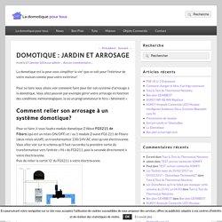 DOMOTIQUE : JARDIN ET ARROSAGE - LaDomotiquePourTous.fr