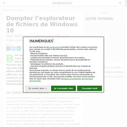 Dompter l'explorateur de fichiers de Windows 10