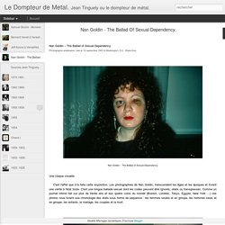 Le Dompteur de Metal.: Nan Goldin - The Ballad Of Sexual Dependency.
