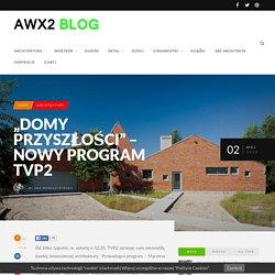 """""""DOMY PRZYSZŁOŚCI"""" – nowy program TVP2 – AWX2_blog"""