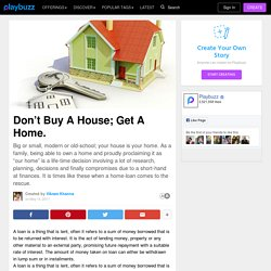 Don't Buy A House; Get A Home.