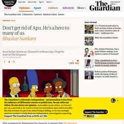 Don't get rid of Apu. He's a hero to many of us