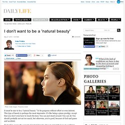 I don't want to be a 'natural beauty'