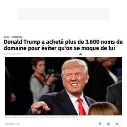 Donald Trump a acheté plus de 3.600 noms de domaine pour éviter qu'on se moque de lui