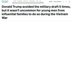 Donald Trump avoided the military draft 5 times, but it wasn't uncommon for young men from influential families to do so during the Vietnam War