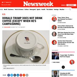 Donald Trump Does Not Drink Coffee (Except When He's Campaigning)