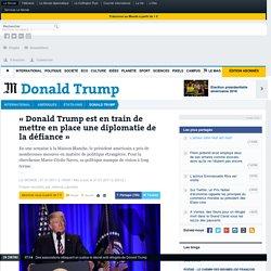 «Donald Trump est en train de mettre en place une diplomatie de la défiance»