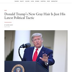 Donald Trump's New Gray Hair Is Just His Latest Political Tactic