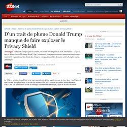 D'un trait de plume Donald Trump manque de faire exploser le Privacy Shield - ZDNet