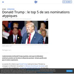 Donald Trump : le top 5 de ses nominations atypiques