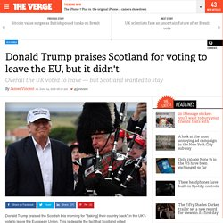Donald Trump praises Scotland for voting to leave the EU, but it didn't