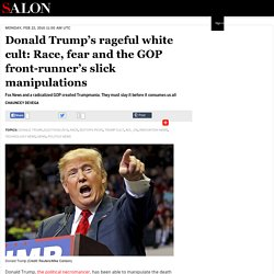 Donald Trump's rageful white cult: Race, fear and the GOP front-runner's slick manipulations