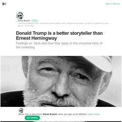 Donald Trump is a better storyteller than Ernest Hemingway