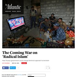 The Coming War on 'Radical Islam'