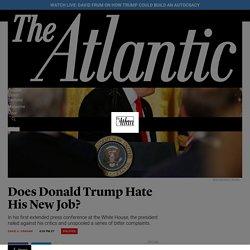 Donald Trump Hates His New Job - The Atlantic
