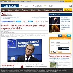 Donald Tusk au gouvernement grec: «Le jeu de poker, c'est fini!»