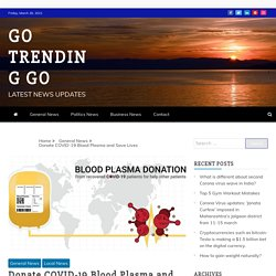 Donate COVID-19 Blood Plasma and Save Lives - Go Trending Go