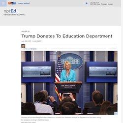 Trump Donates To Education Department : NPR Ed