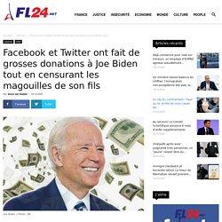 Facebook et Twitter ont fait de grosses donations à Joe Biden tout en censurant les magouilles de son fils - FL24.net