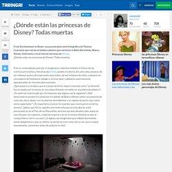 ¿Dónde están las princesas de Disney? Todas muertas