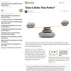 """""""Done Is Better Than Perfect"""""""