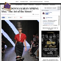 NYFW : DONNA KARAN SPRING SS15 ' The Art of the Street ' – THE WEEKLY DIARY