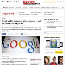 Google publie par erreur 282 000 données qui auraient dû rester privées - L'Express L'Expansion
