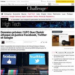 Données personnelles : l'UFC Que Choisir assigne en justice Facebook, Twitter et Google
