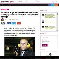 La Russie exige les données des internautes à Google, Facebook et Twitter sous peine de blocage