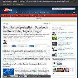 Données personnelles : Facebook va être scruté, 'façon Google'