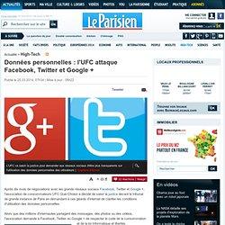 Données personnelles : l'UFC attaque Facebook, Twitter et Google +