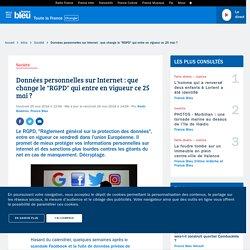 """Données personnelles sur Internet : que change le """"RGPD"""" qui entre en vigueur ce 25 mai ?"""