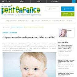 Qui peut donner les médicaments aux bébés accueillis?