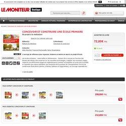 Concevoir et construire une école primaire: Le Moniteur Boutique: François Dontenwille, Alain Houchot, Setec Organisation: Livre