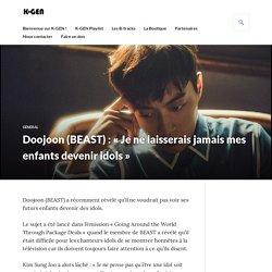 Doojoon (BEAST) : «Je ne laisserais jamais mes enfants devenir idols» – K-GEN