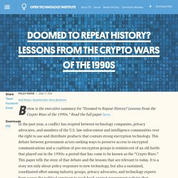 DOOMED TO REPEAT HISTORY? LESSONS FROM THE CRYPTO WARS OF THE 1990s