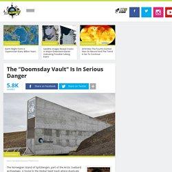 "The ""Doomsday Vault"" Is In Serious Danger"