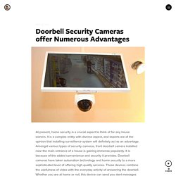 Doorbell Security Cameras offer Numerous Advantages