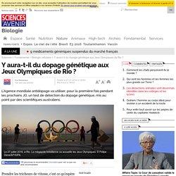 Y aura-t-il du dopage génétique aux Jeux Olympiques de Rio ? - Sciencesetavenir.fr