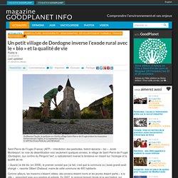 """Un petit village de Dordogne inverse l'exode rural avec le """"bio"""" et la qualité de vie - Magazine GoodPlanet Info"""