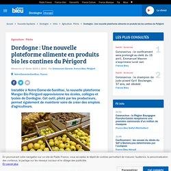 FRANCE BLEU 17/02/19 Dordogne : Une nouvelle plateforme alimente en produits bio les cantines du Périgord