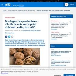 FRANCE BLEU 16/03/18 Dordogne : les producteurs d'huile de noix sur le point d'obtenir, enfin, leur AOC