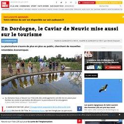 En Dordogne, le Caviar de Neuvic mise aussi sur le tourisme