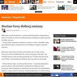 Dorian Grey dobrej zmiany