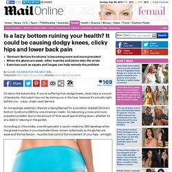 Dormant Bottom Syndrome could be causing dodgy knees, clicky hips and lower back pain